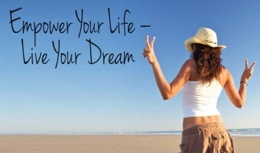 Empower Your Life - Live Your Dream
